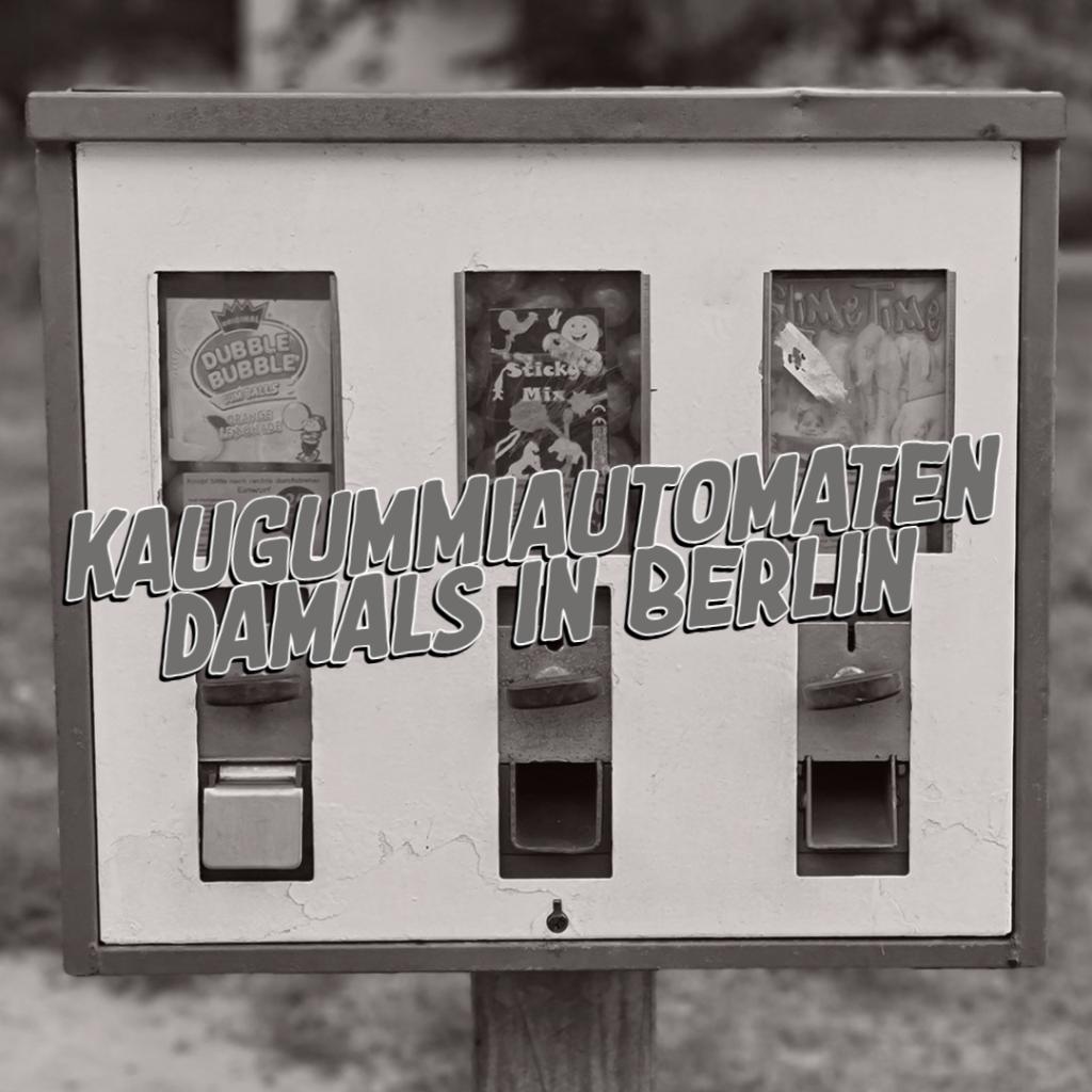 Kaugummiautomaten damals in Berlin
